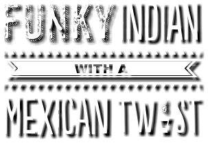 Funky Indian with a Mexican Twist